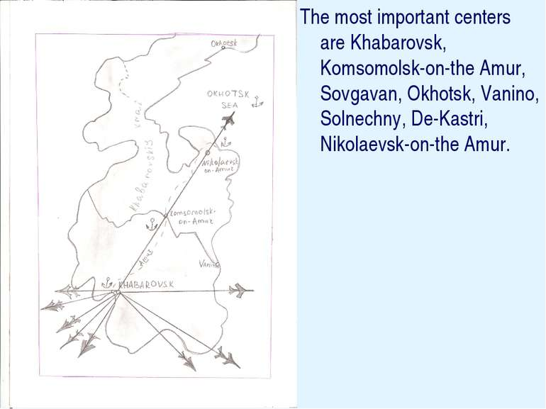 The most important centers are Khabarovsk, Komsomolsk-on-the Amur, Sovgavan, ...