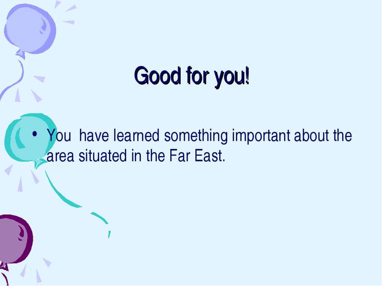 Good for you! You have learned something important about the area situated in...