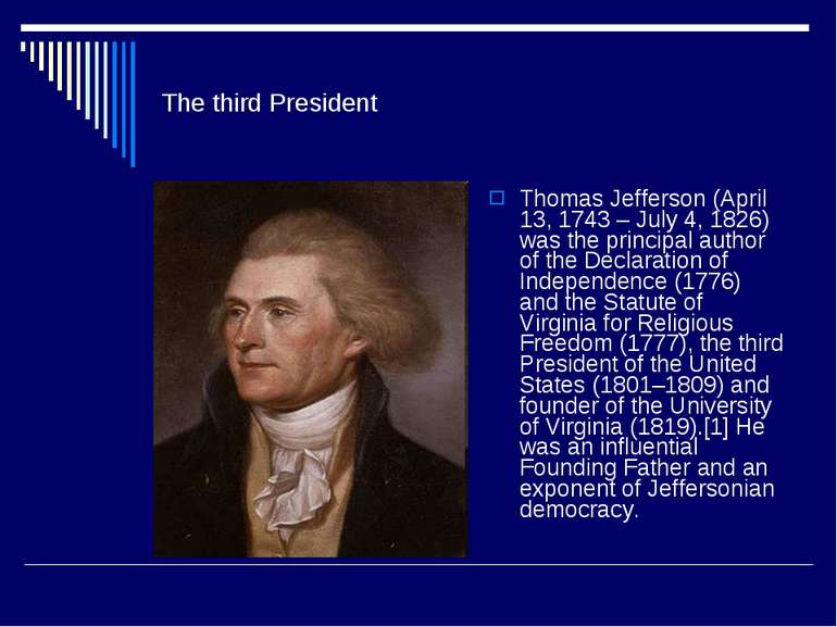 The third President Thomas Jefferson (April 13, 1743 – July 4, 1826) was the ...