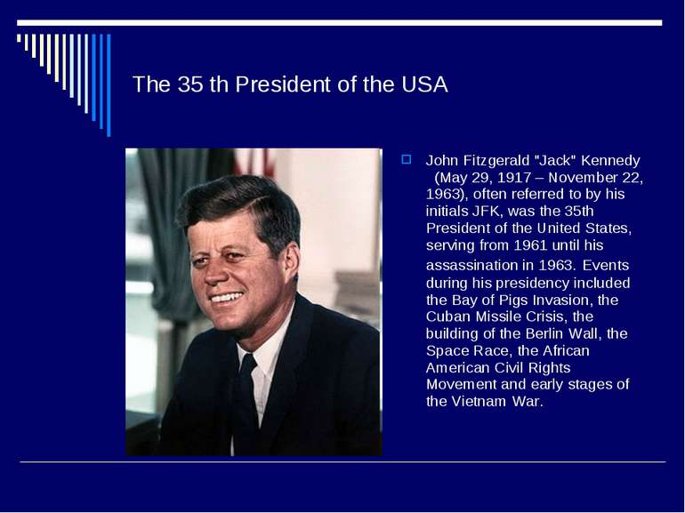 "The 35 th President of the USA John Fitzgerald ""Jack"" Kennedy (May 29, 1917 –..."