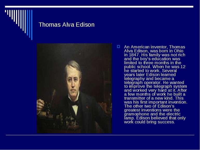 Thomas Alva Edison An American inventor, Thomas Alva Edison, was born in Ohio...
