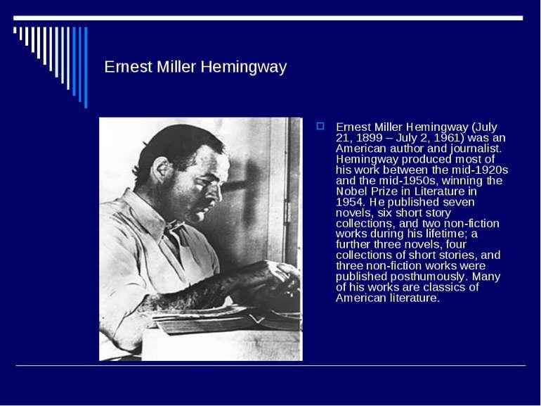 Ernest Miller Hemingway Ernest Miller Hemingway (July 21, 1899 – July 2, 1961...