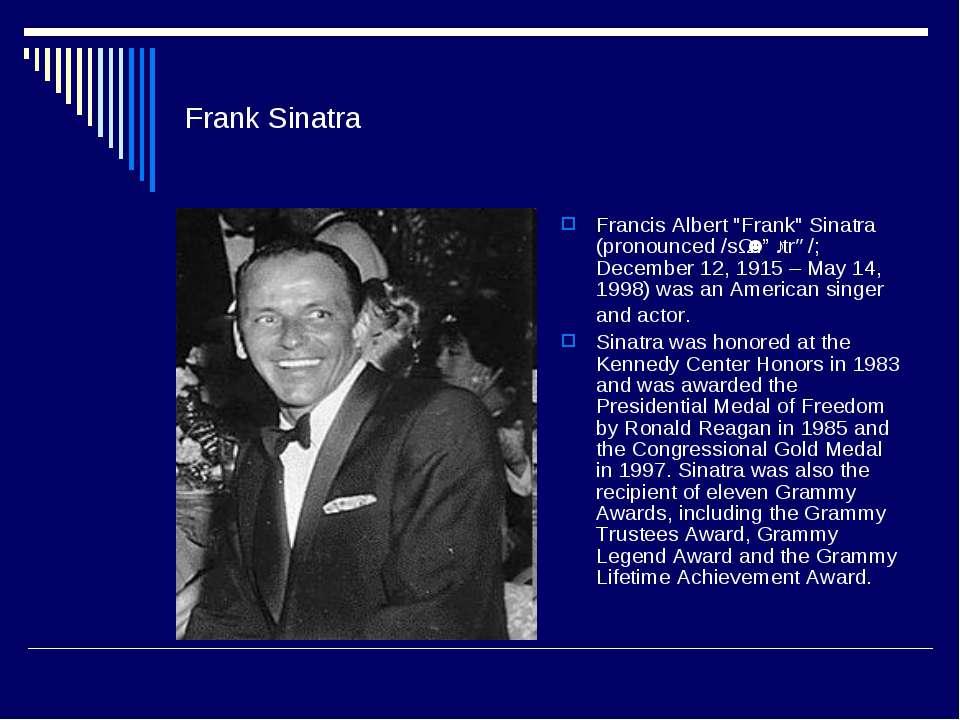"Frank Sinatra Francis Albert ""Frank"" Sinatra (pronounced /sɨˈnɑːtrə/; Decembe..."