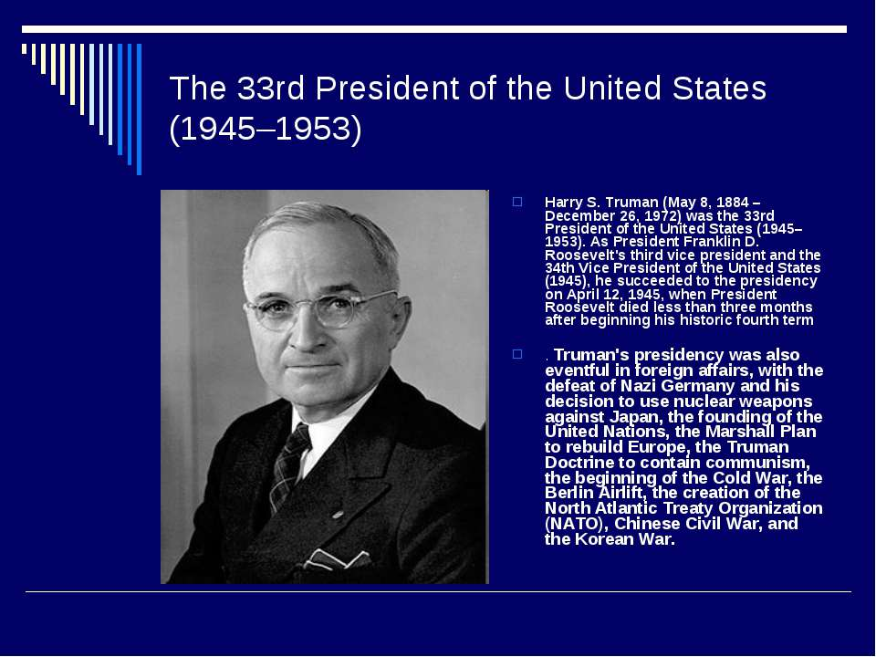 The 33rd President of the United States (1945–1953) Harry S. Truman (May 8, 1...