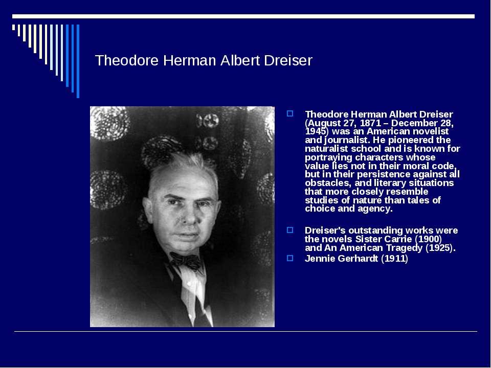 Theodore Herman Albert Dreiser Theodore Herman Albert Dreiser (August 27, 187...
