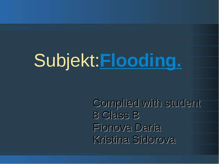 Subjekt:Flooding. Complied with student 8 Class B Fionova Daria Kristina Sido...