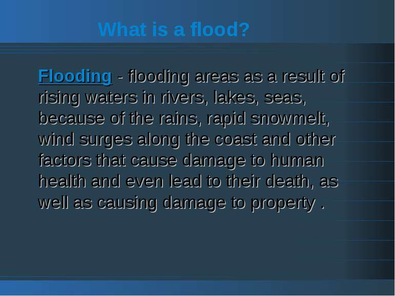 What is a flood? Flooding - flooding areas as a result of rising waters in ri...