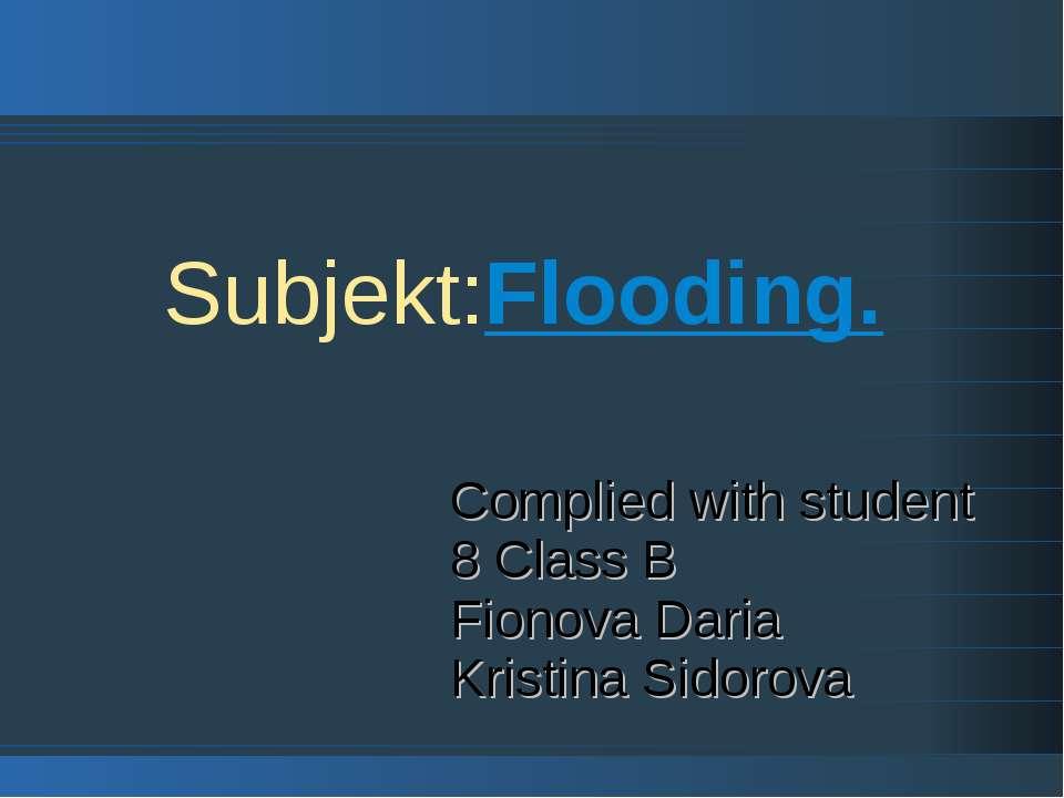 Subjekt:Flooding. Complied with student 8 Class B Fionova Daria Kristina Sido...