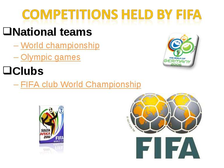 National teams World championship Olympic games Clubs FIFA club World Champio...