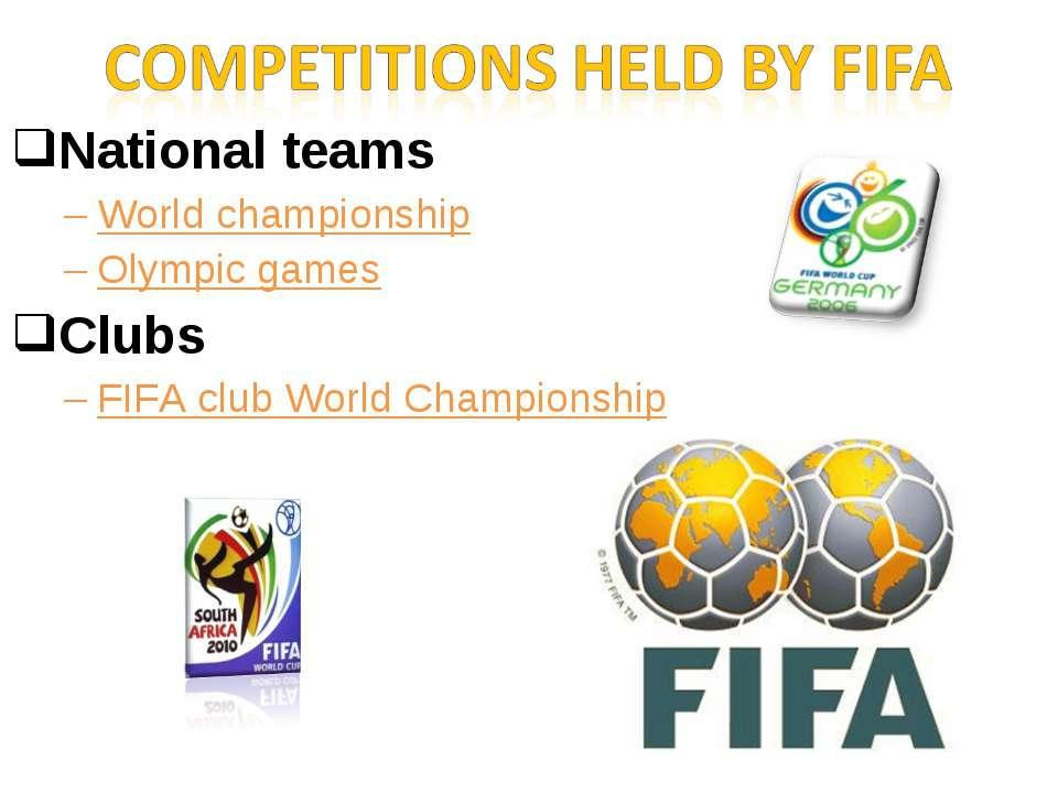 National teams World championship Olympic games Clubs FIFA club World Champio...