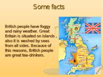 Some facts British people have foggy and rainy weather. Great Britain is situ...