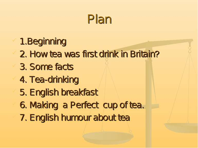 Plan 1.Beginning 2. How tea was first drink in Britain? 3. Some facts 4. Tea-...