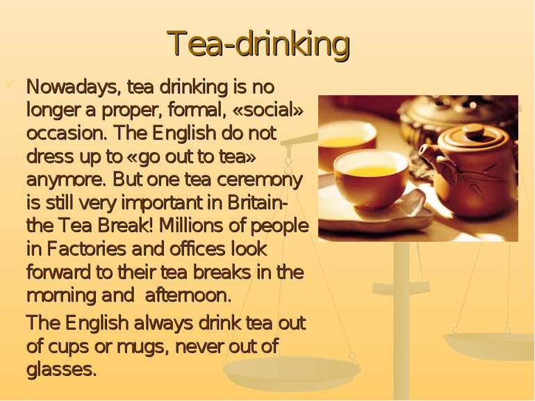 Tea-drinking Nowadays, tea drinking is no longer a proper, formal, «social» o...