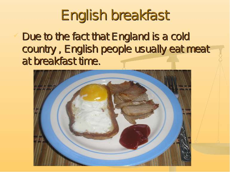 English breakfast Due to the fact that England is a cold country , English pe...