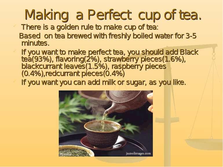 Making a Perfect cup of tea. There is a golden rule to make cup of tea: Based...