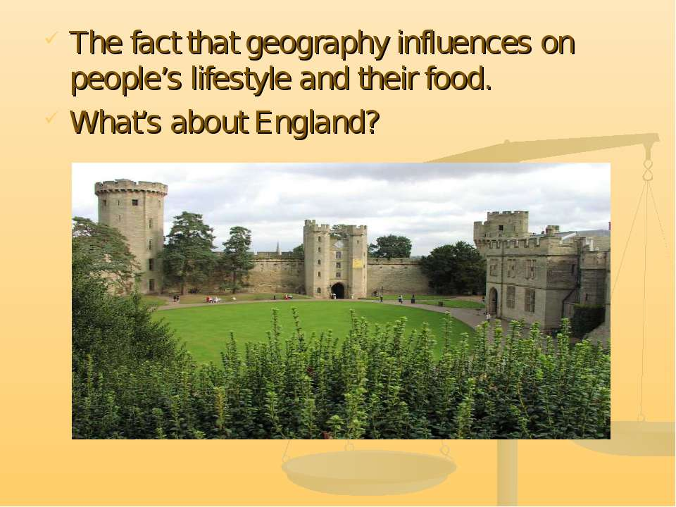 The fact that geography influences on people's lifestyle and their food. What...