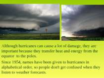 Although hurricanes can cause a lot of damage, they are important because the...