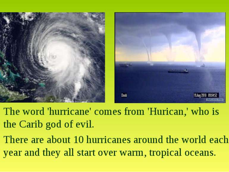 The word 'hurricane' comes from 'Hurican,' who is the Carib god of evil. Ther...
