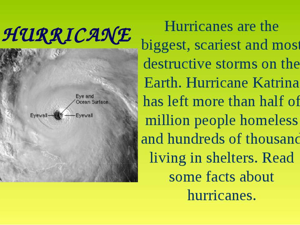 HURRICANE Hurricanes are the biggest, scariest and most destructive storms on...
