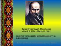 Taras Hryhorovych Shevchenko  (March 9, 1814 – March 10, 1861) DEVOTED TO THE...