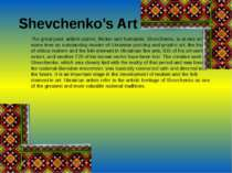 Shevchenko's Art The great poet, ardent patriot, thinker and humanist, Shevch...