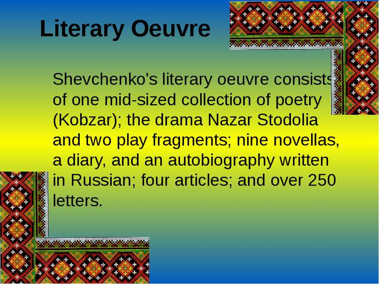 Literary Oeuvre Shevchenko's literary oeuvre consists of one mid-sized collec...