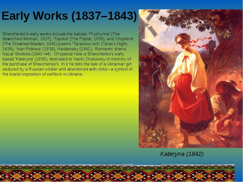Early Works (1837–1843) Shevchenko's early works include the ballads 'Prychyn...