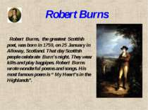 Robert Burns Robert Burns, the greatest Scottish poet, was born in 1759, on 2...