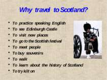 Why travel to Scotland? To practice speaking English To see Edinburgh Castle ...