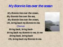 My Bonnie lies over the ocean My Bonnie lies over the ocean, My Bonnie lies o...