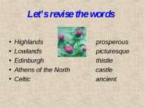 Let's revise the words Highlands prosperous Lowlands picturesque Edinburgh th...