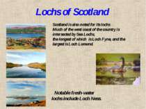 Lochs of Scotland Scotland is also noted for its lochs Much of the west coast...