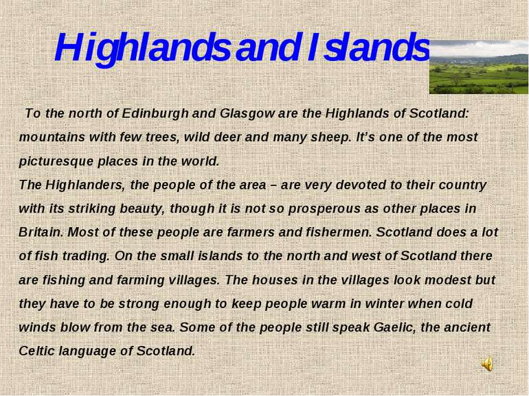 Highlands and Islands To the north of Edinburgh and Glasgow are the Highlands...