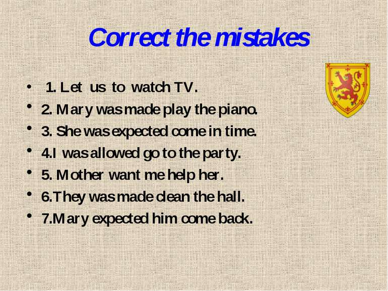 Correct the mistakes 1. Let us to watch TV. 2. Mary was made play the piano. ...