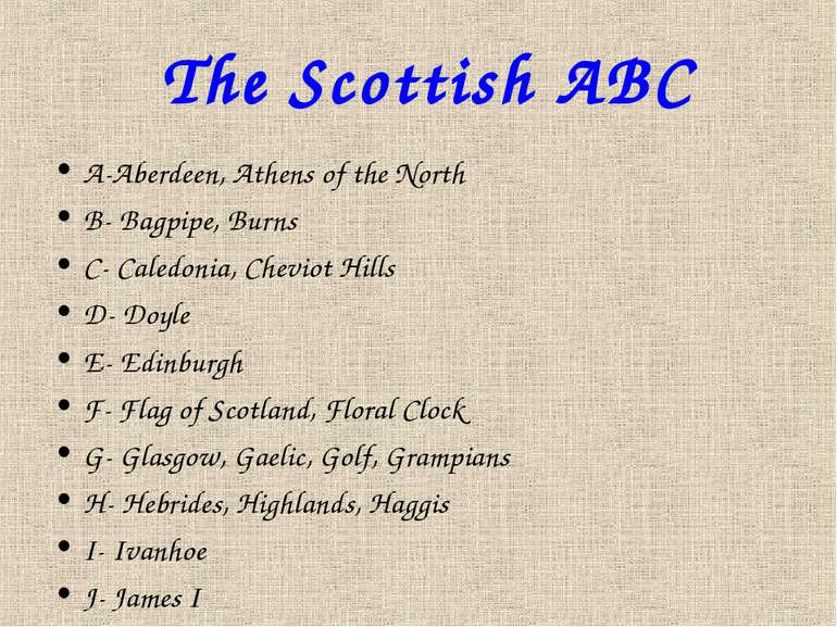 The Scottish ABC A-Aberdeen, Athens of the North B- Bagpipe, Burns C- Caledon...