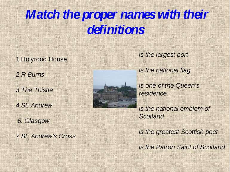 Match the proper names with their definitions 1.Holyrood House 2.R Burns 3.Th...