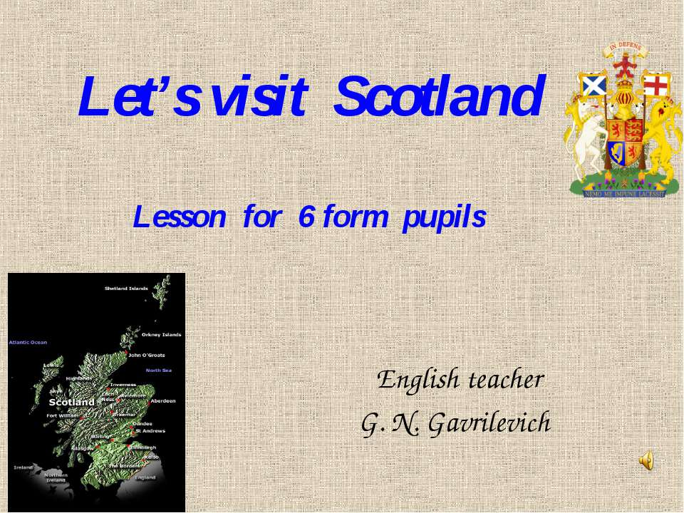Let's visit Scotland Lesson for 6 form pupils English teacher G. N. Gavrilevich