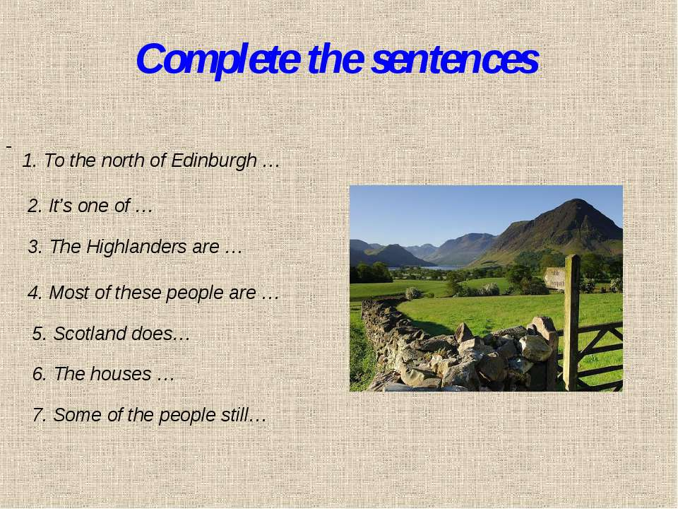 Complete the sentences 1. To the north of Edinburgh … 2. It's one of … 3. The...
