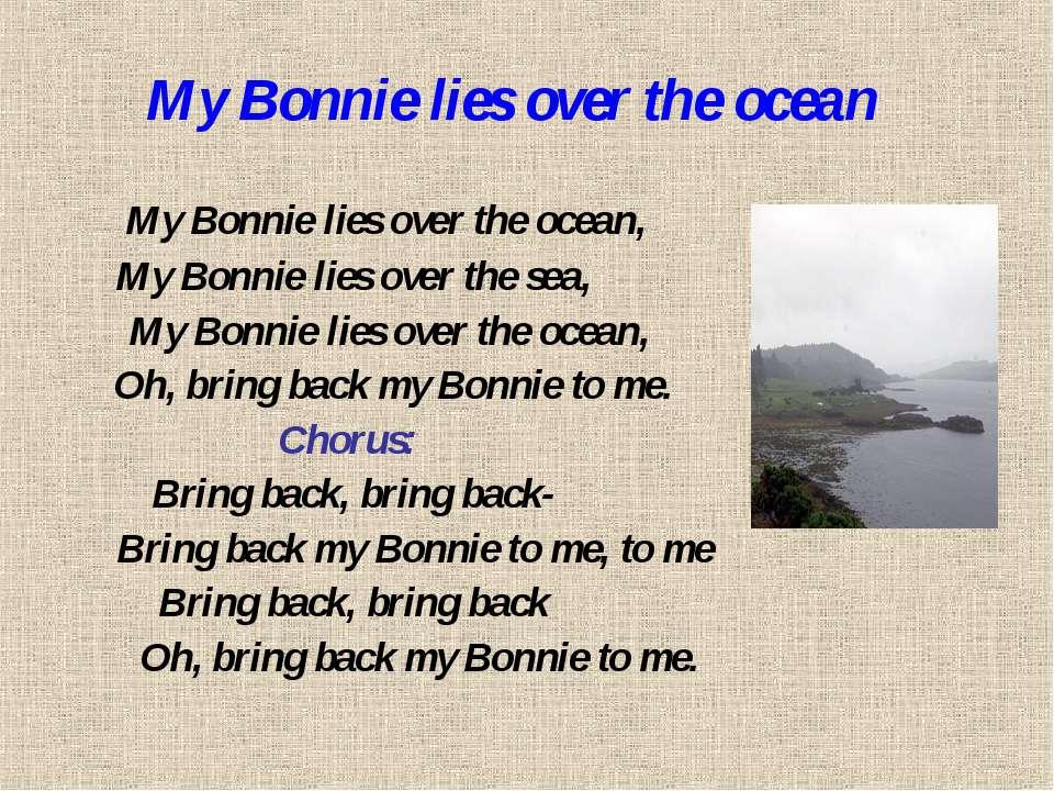 My Bonnie lies over the ocean My Bonnie lies over the ocean, My Bonnie lies o...
