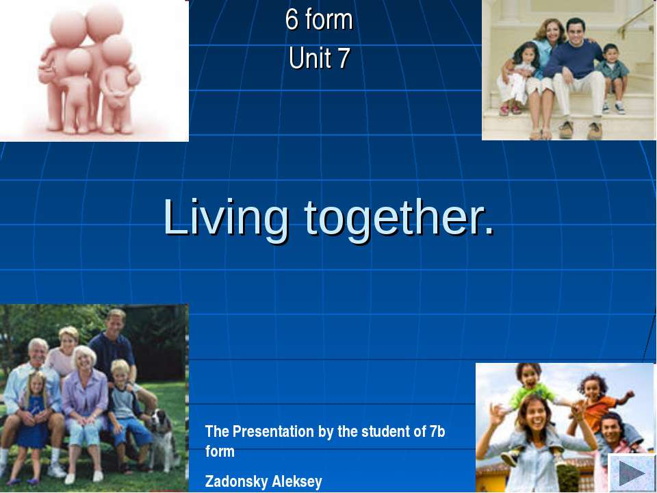 Living together. 6 form Unit 7 The Presentation by the student of 7b form Zad...