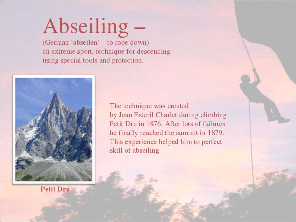 Abseiling – (German 'abseilen' – to rope down) an extreme sport, technique fo...
