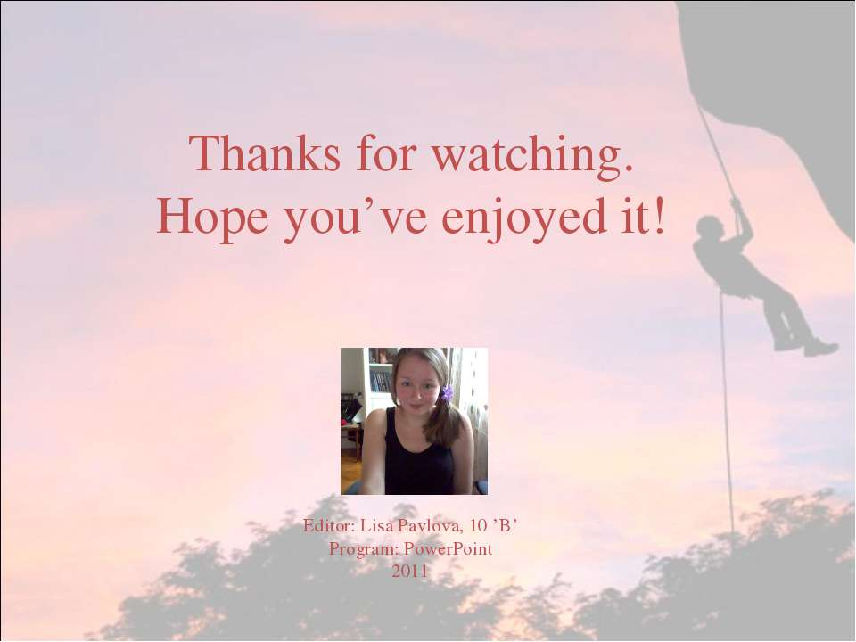 Thanks for watching. Hope you've enjoyed it! Editor: Lisa Pavlova, 10 'B' Pro...