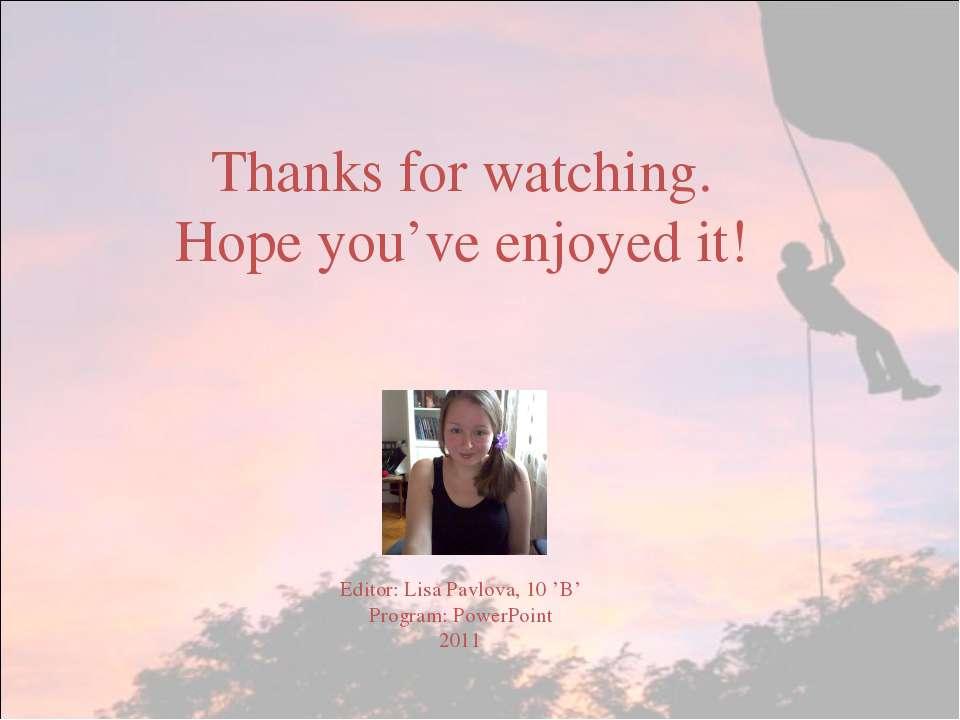 Thanks for watching. Hope you've enjoyed it! Editor: Lisa Pavlova, 10 'B' Pro...