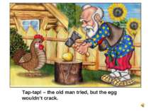 Tap-tap! – the old man tried, but the egg wouldn't crack.