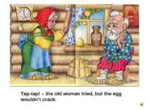 Tap-tap! – the old woman tried, but the egg wouldn't crack.