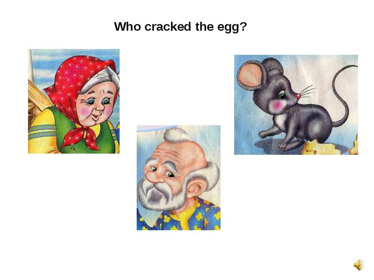 Who cracked the egg?