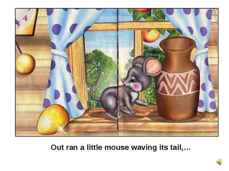 Out ran a little mouse waving its tail,…