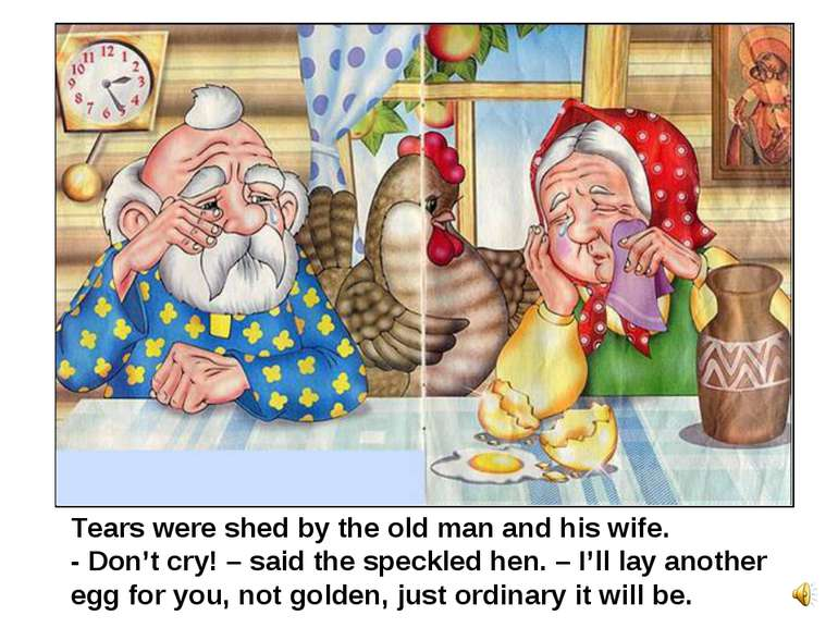 Tears were shed by the old man and his wife. - Don't cry! – said the speckled...