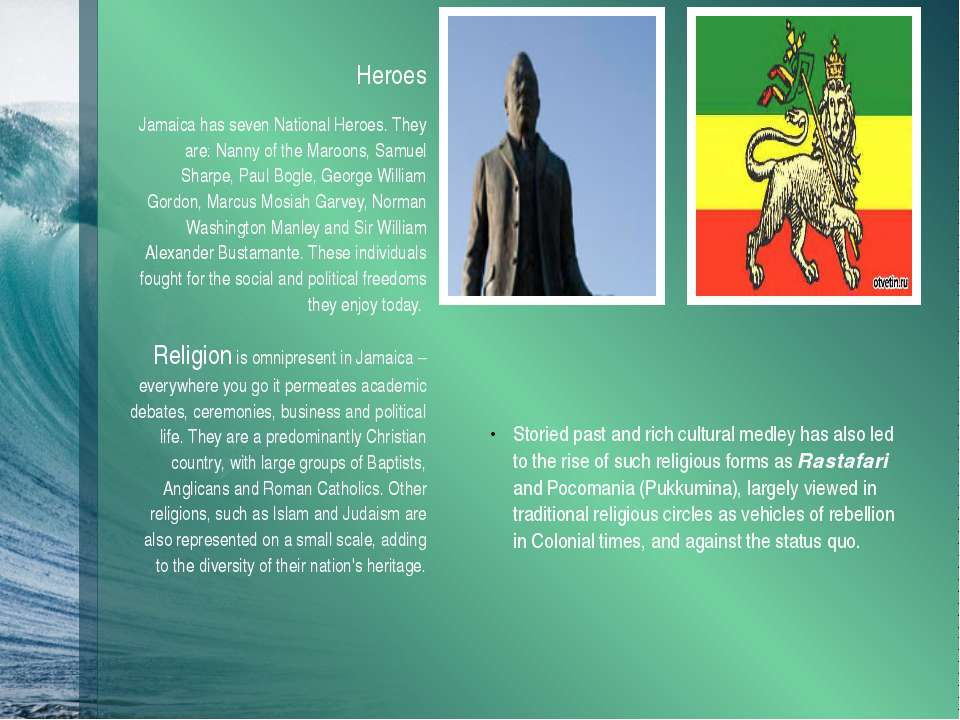 Heroes Jamaica has seven National Heroes. They are: Nanny of the Maroons, Sam...