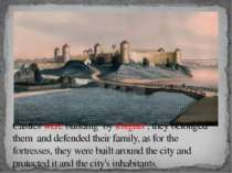 Castles were building by knights , they belonged them and defended their fami...